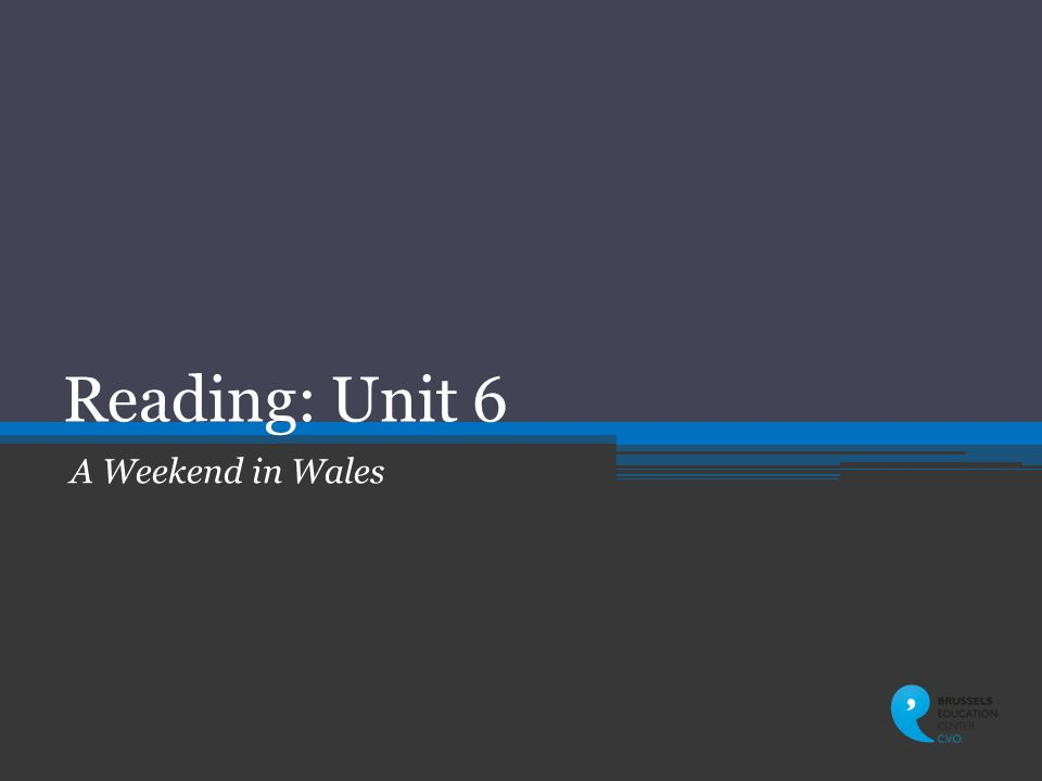 Reading: Unit 6 A Weekend in Wales