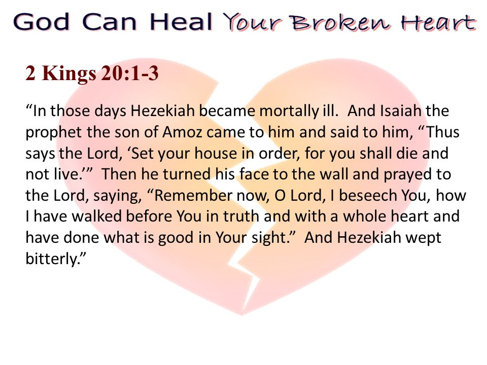 2 Kings 20:1-3 In those days Hezekiah became mortally ill.