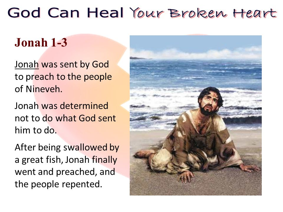 Jonah 1-3 Jonah was sent by God to preach to the people of Nineveh.