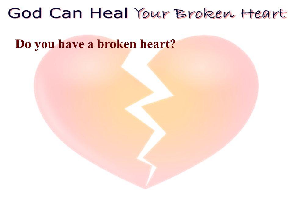Do you have a broken heart
