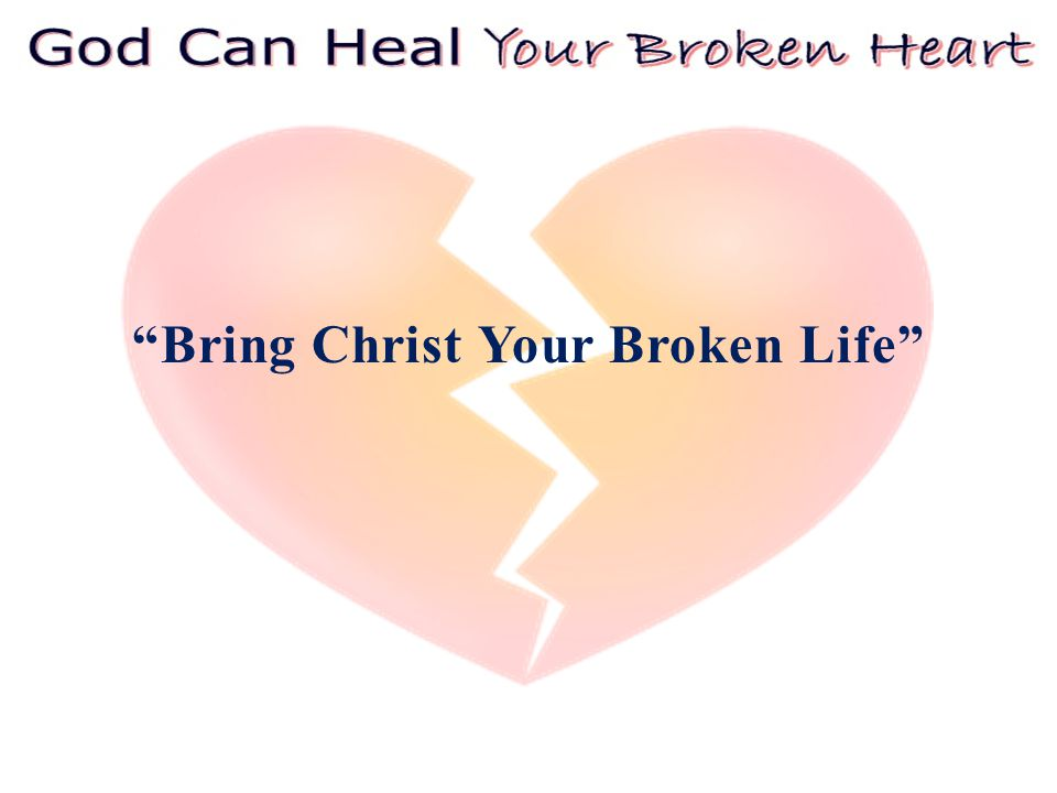 Bring Christ Your Broken Life