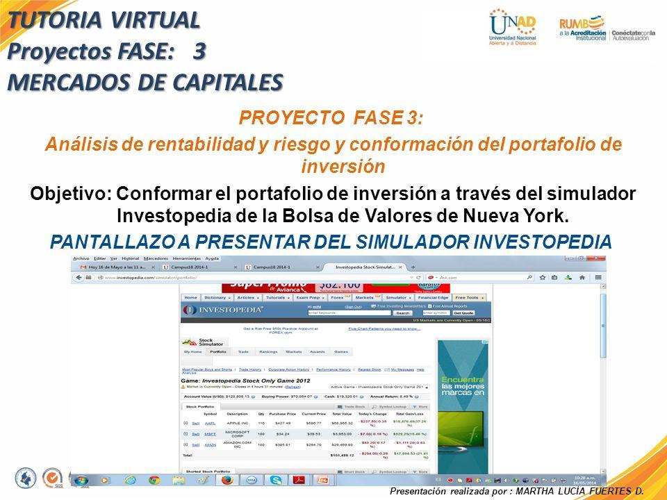 PROYECTO FASE 3: Análisis de rentabilidad y riesgo y conformación del portafolio de inversión Objetivo: Conformar el portafolio de inversión a través del simulador Investopedia de la Bolsa de Valores de Nueva York.