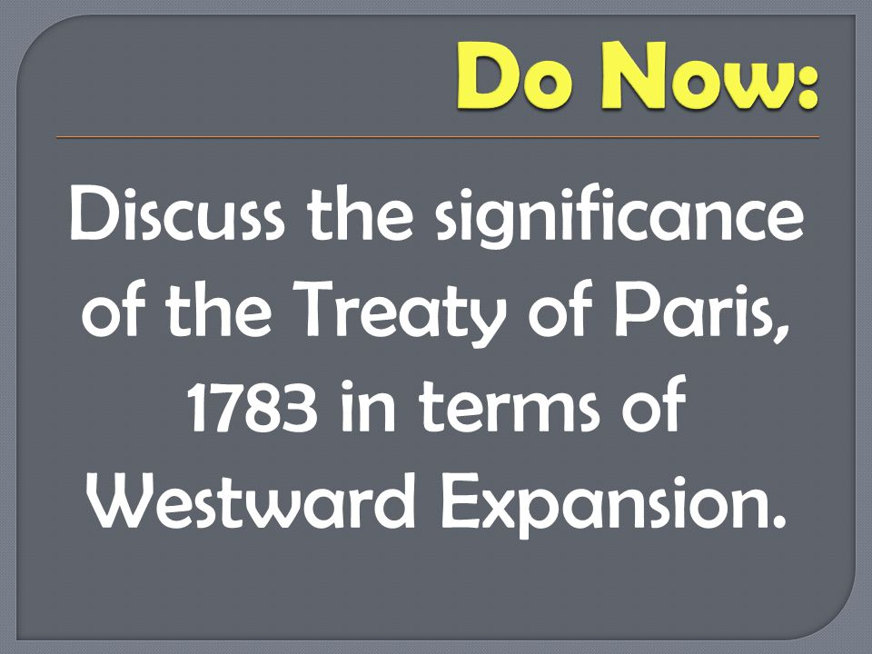 Discuss the significance of the Treaty of Paris, 1783 in terms of Westward Expansion.