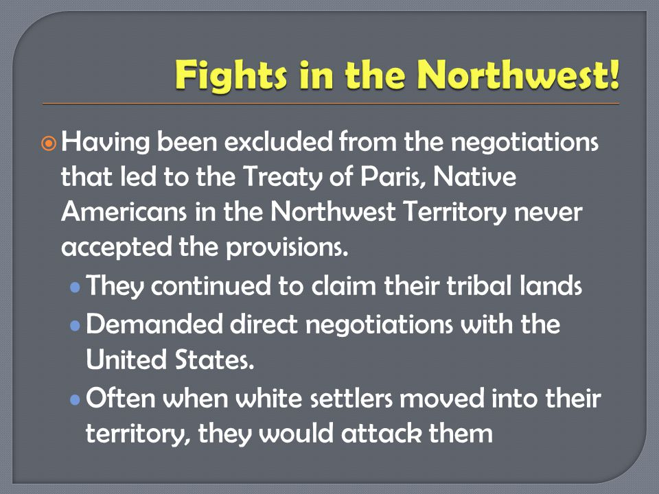 Having been excluded from the negotiations that led to the Treaty of Paris, Native Americans in the Northwest Territory never accepted the provision