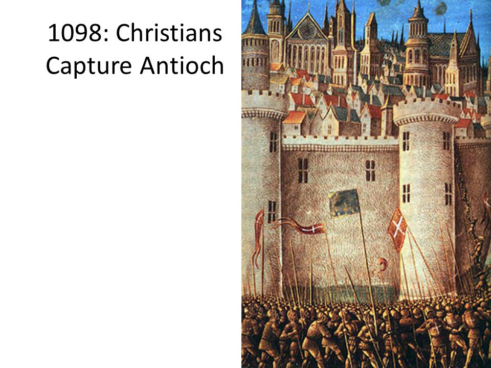 1098: Christians Capture Antioch