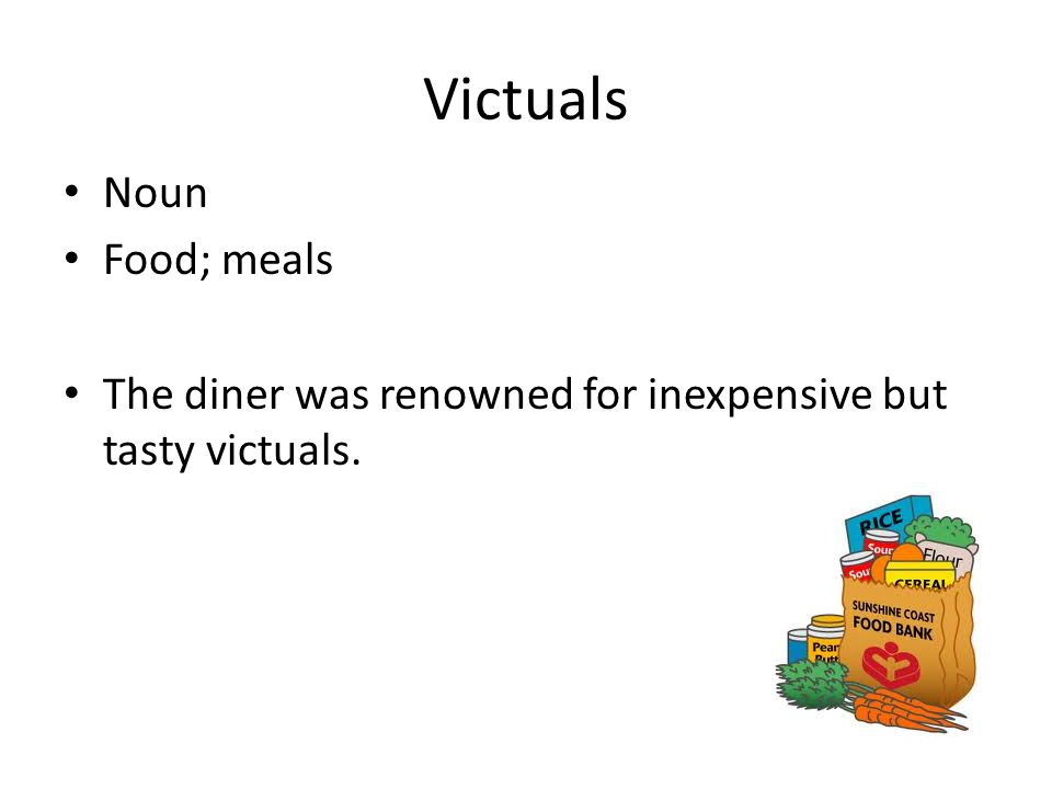 Victuals Noun Food; meals The diner was renowned for inexpensive but tasty victuals.