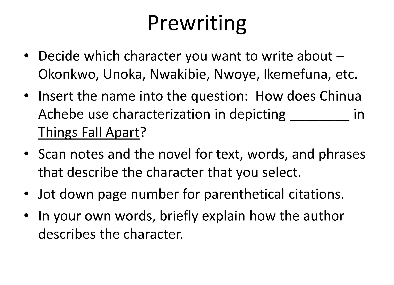 Prewriting Decide which character you want to write about – Okonkwo, Unoka, Nwakibie, Nwoye, Ikemefuna, etc.