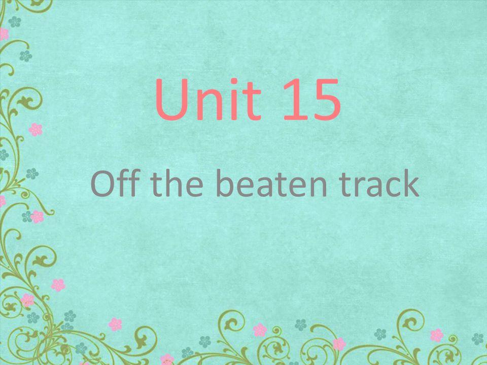 Unit 15 Off the beaten track