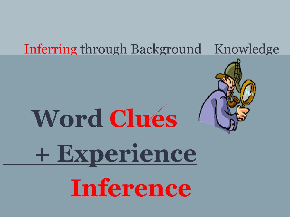 Inferring through Background Knowledge Word Clues + Experience Inference