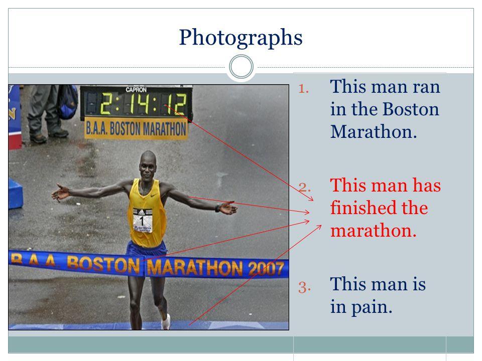 Photographs 1. This man ran in the Boston Marathon.