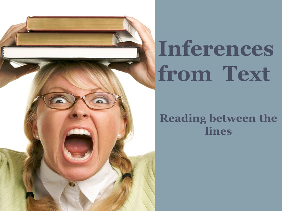 Inferences from Text Reading between the lines