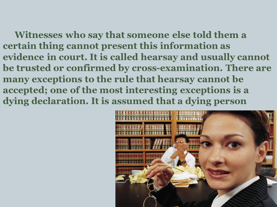 Witnesses who say that someone else told them a certain thing cannot present this information as evidence in court.