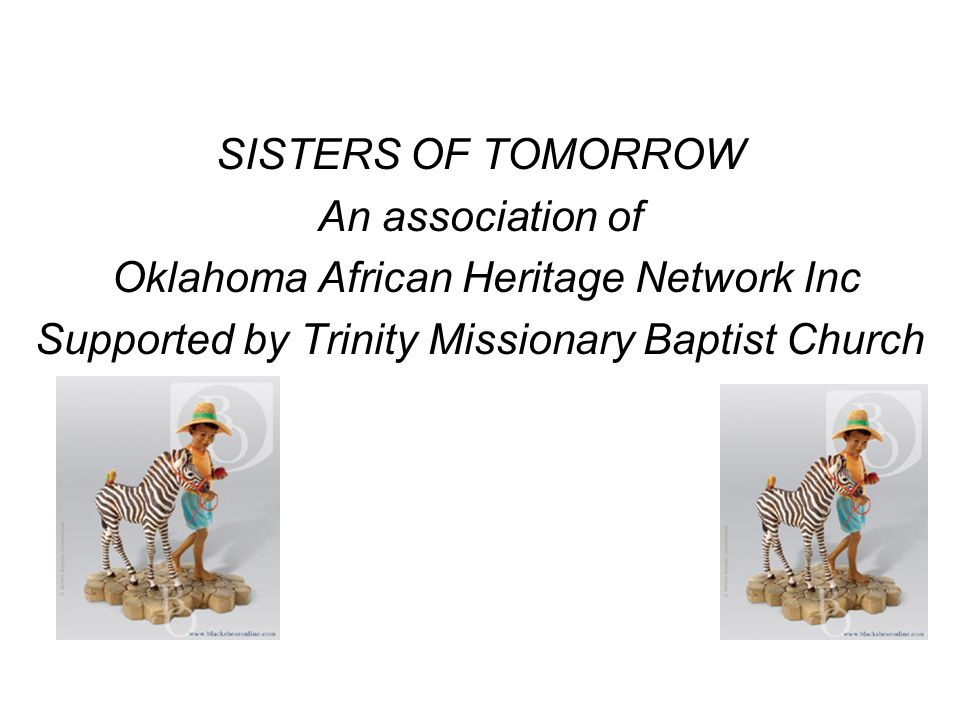SISTERS OF TOMORROW An association of Oklahoma African Heritage Network Inc Supported by Trinity Missionary Baptist Church