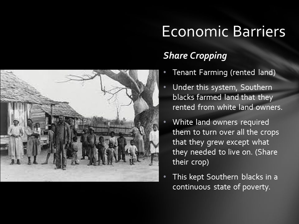 Share Cropping Tenant Farming (rented land) Under this system, Southern blacks farmed land that they rented from white land owners. White land owners