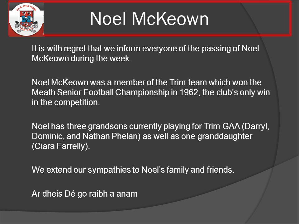Noel McKeown It is with regret that we inform everyone of the passing of Noel McKeown during the week.