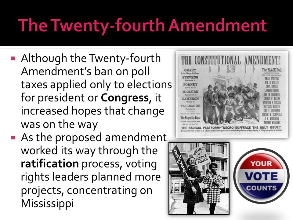  Although the Twenty-fourth Amendment's ban on poll taxes applied only to elections for president or Congress, it increased hopes that change was on