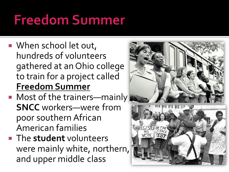  When school let out, hundreds of volunteers gathered at an Ohio college to train for a project called Freedom Summer  Most of the trainers—mainly S