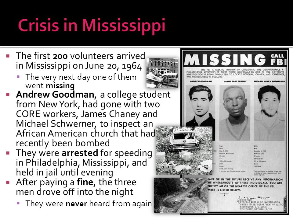  The first 200 volunteers arrived in Mississippi on June 20, 1964  The very next day one of them went missing  Andrew Goodman, a college student fr