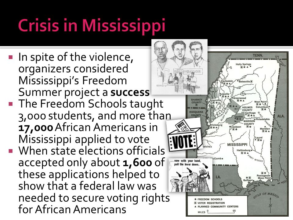  In spite of the violence, organizers considered Mississippi's Freedom Summer project a success  The Freedom Schools taught 3,000 students, and more