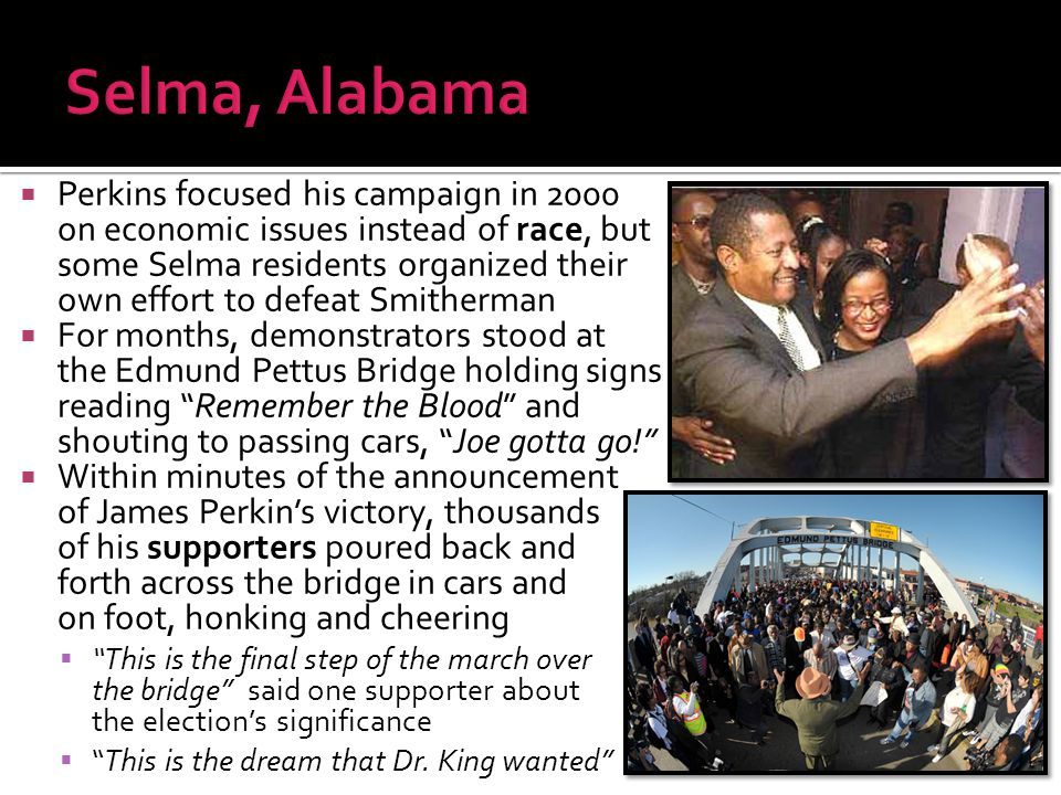  Perkins focused his campaign in 2000 on economic issues instead of race, but some Selma residents organized their own effort to defeat Smitherman 