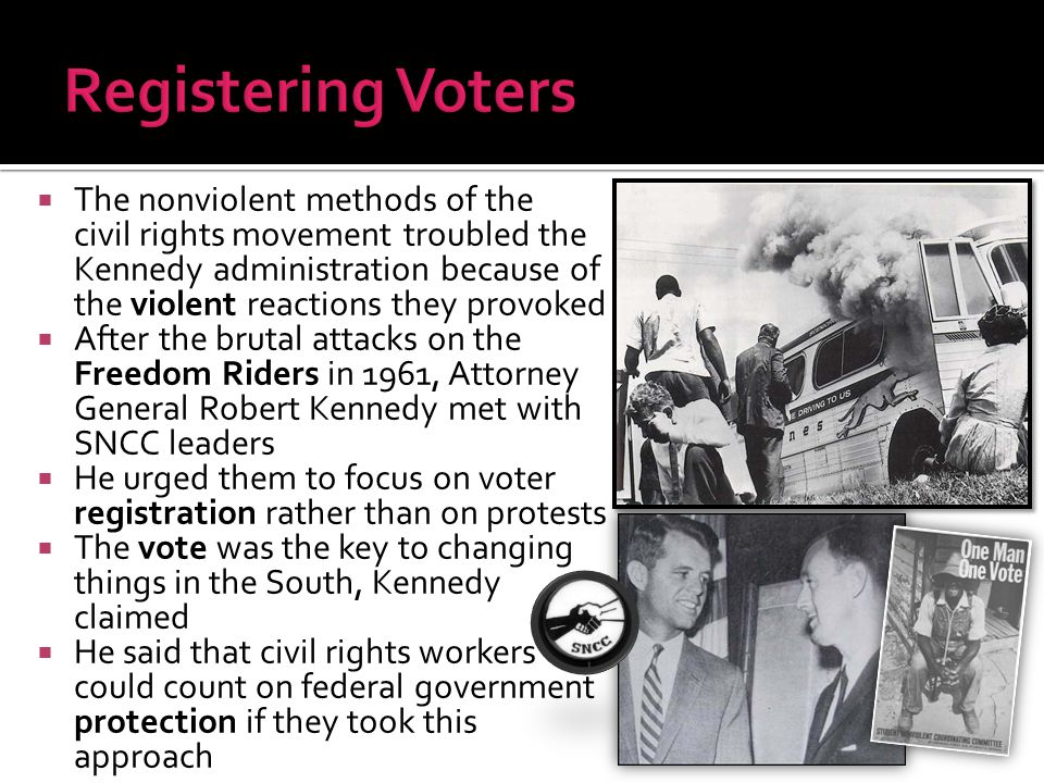  The nonviolent methods of the civil rights movement troubled the Kennedy administration because of the violent reactions they provoked  After the b