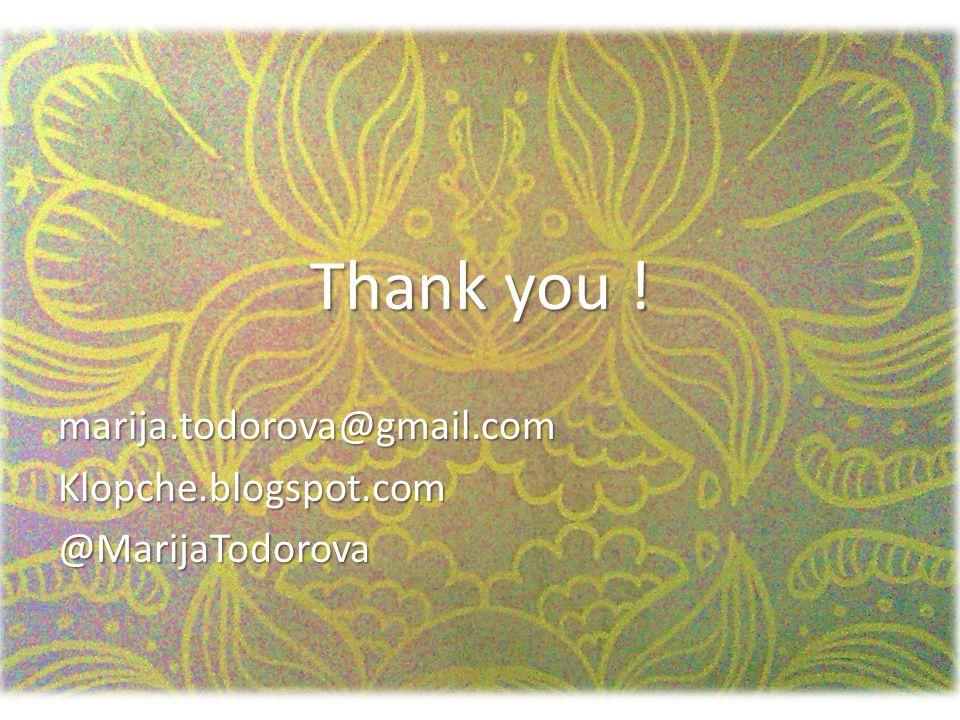 Thank you ! marija.todorova@gmail.comKlopche.blogspot.com@MarijaTodorova