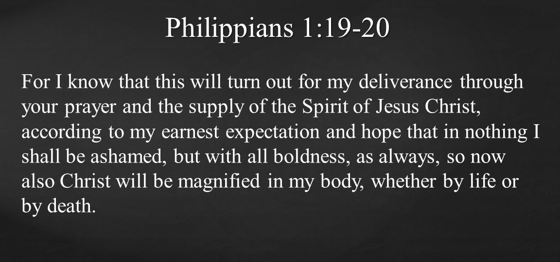 For I know that this will turn out for my deliverance through your prayer and the supply of the Spirit of Jesus Christ, according to my earnest expect