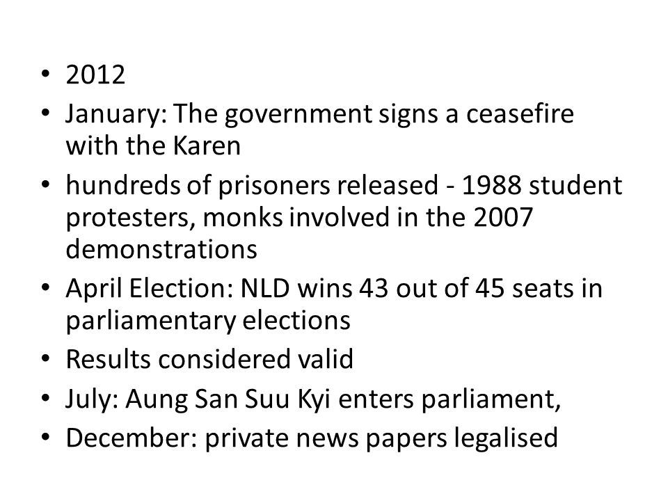 2012 January: The government signs a ceasefire with the Karen hundreds of prisoners released - 1988 student protesters, monks involved in the 2007 dem