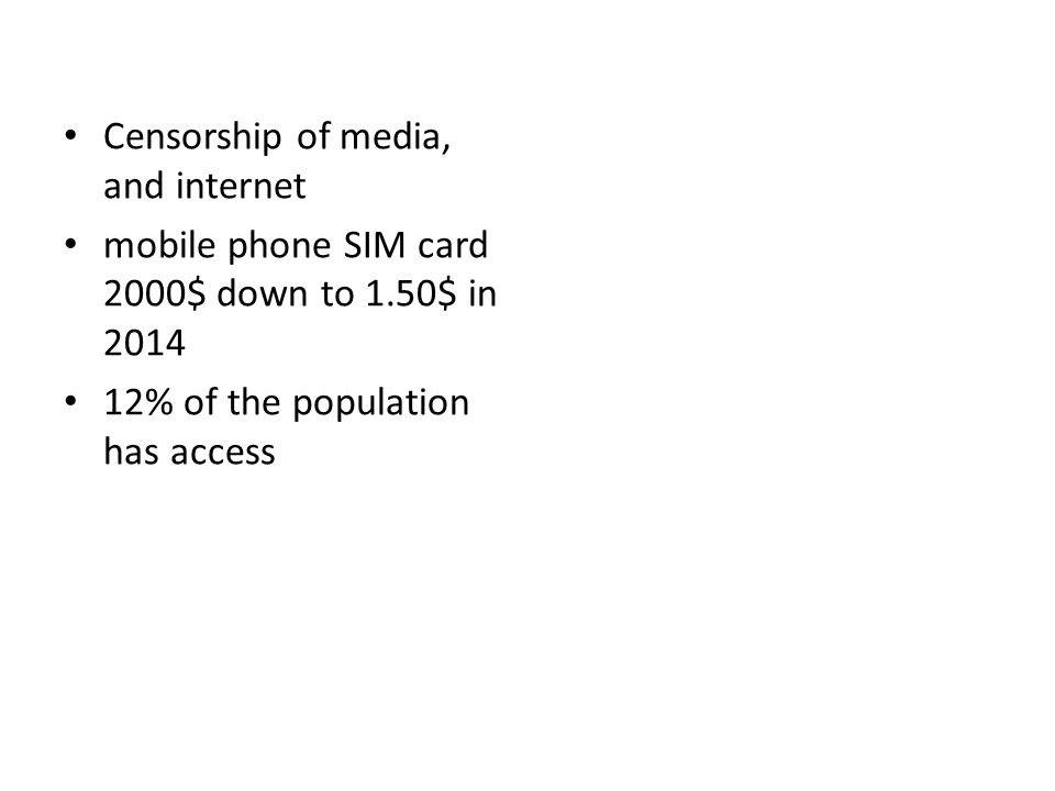 Censorship of media, and internet mobile phone SIM card 2000$ down to 1.50$ in 2014 12% of the population has access