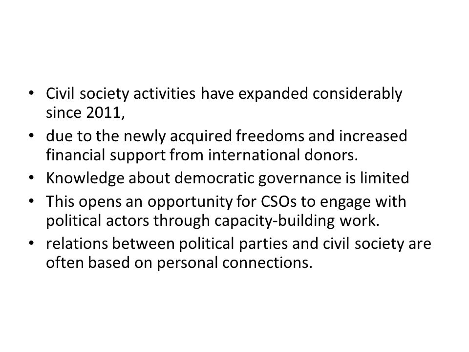 Civil society activities have expanded considerably since 2011, due to the newly acquired freedoms and increased financial support from international