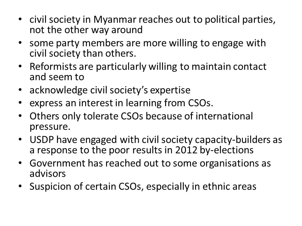 civil society in Myanmar reaches out to political parties, not the other way around some party members are more willing to engage with civil society t