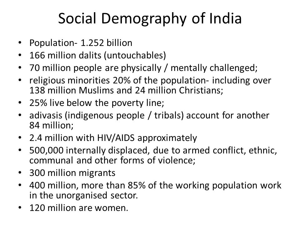 Social Demography of India Population- 1.252 billion 166 million dalits (untouchables) 70 million people are physically / mentally challenged; religio