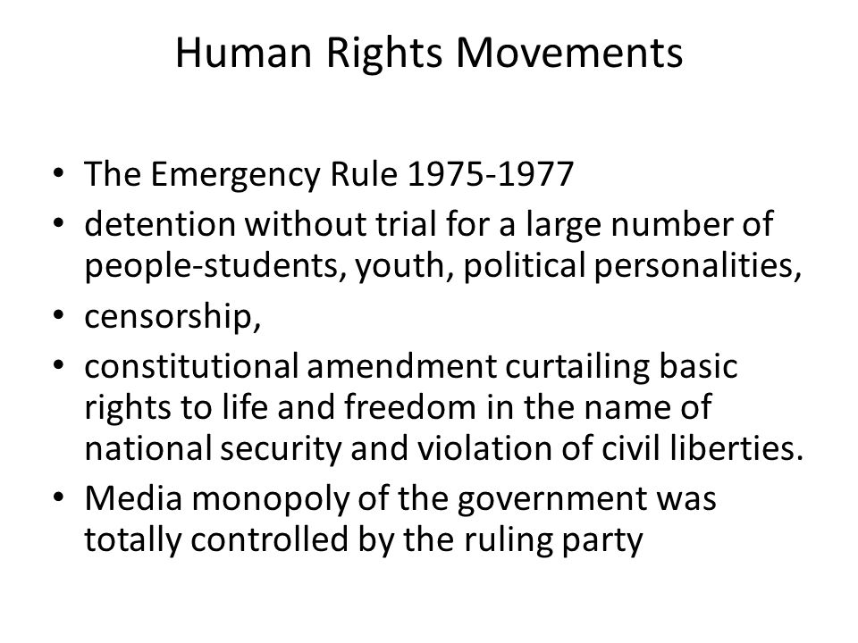 Human Rights Movements The Emergency Rule 1975-1977 detention without trial for a large number of people-students, youth, political personalities, cen