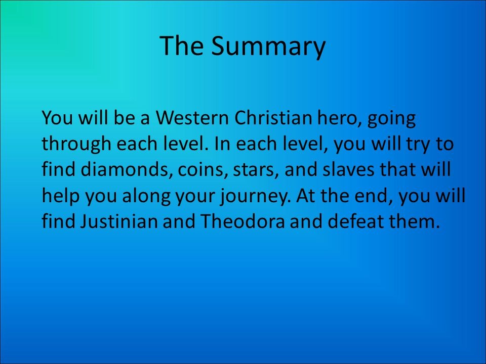 The Summary You will be a Western Christian hero, going through each level.