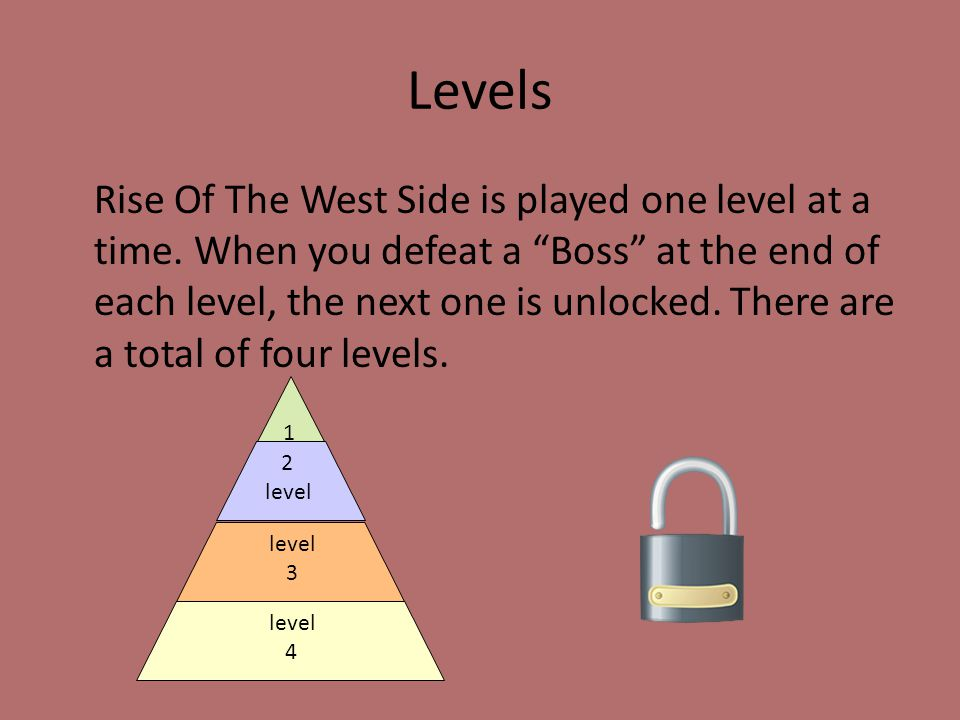 Levels Rise Of The West Side is played one level at a time.