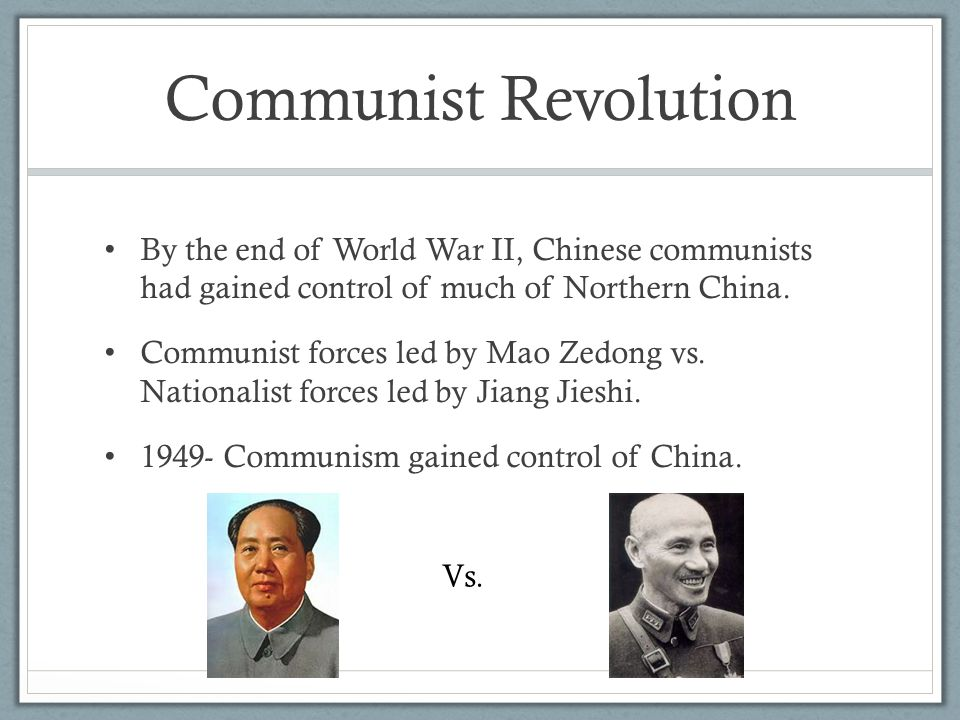 Communist Revolution By the end of World War II, Chinese communists had gained control of much of Northern China. Communist forces led by Mao Zedong v