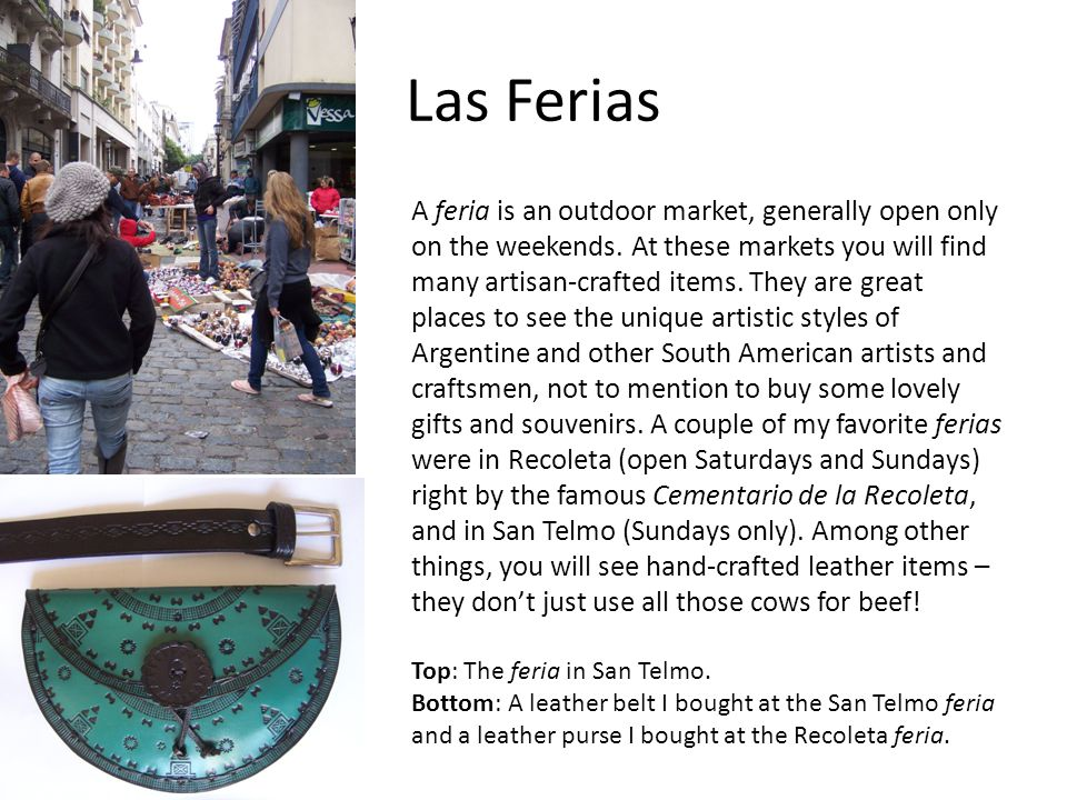 Las Ferias A feria is an outdoor market, generally open only on the weekends.