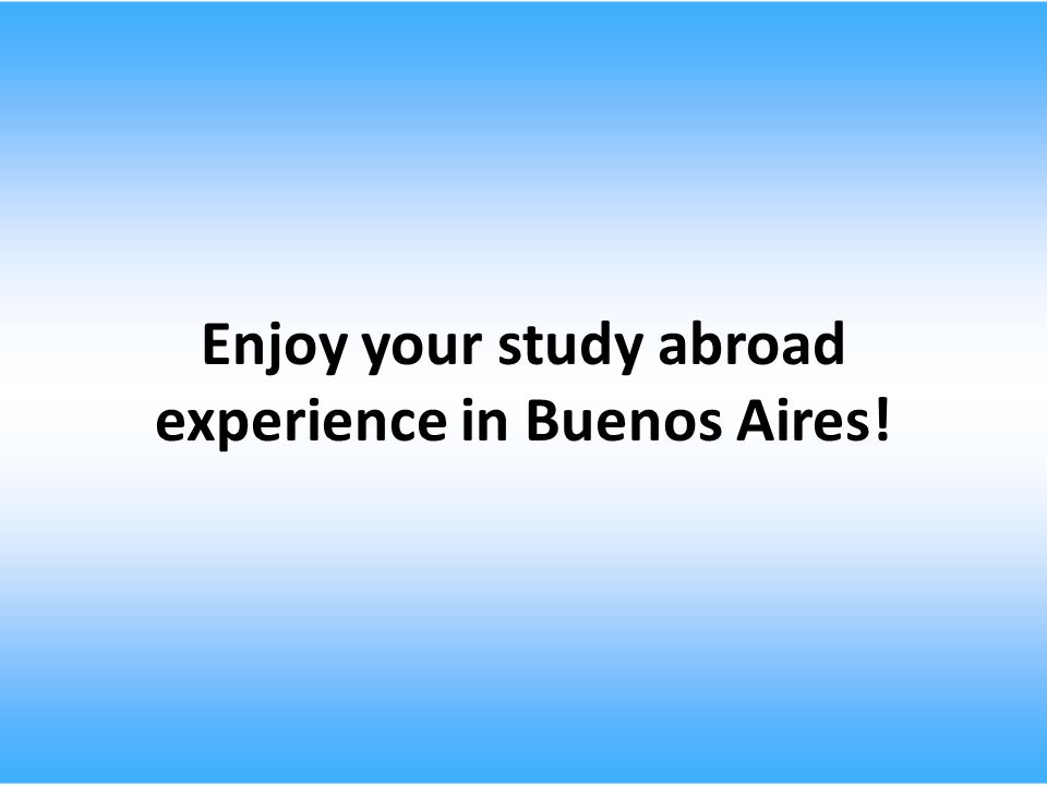 Enjoy your study abroad experience in Buenos Aires!