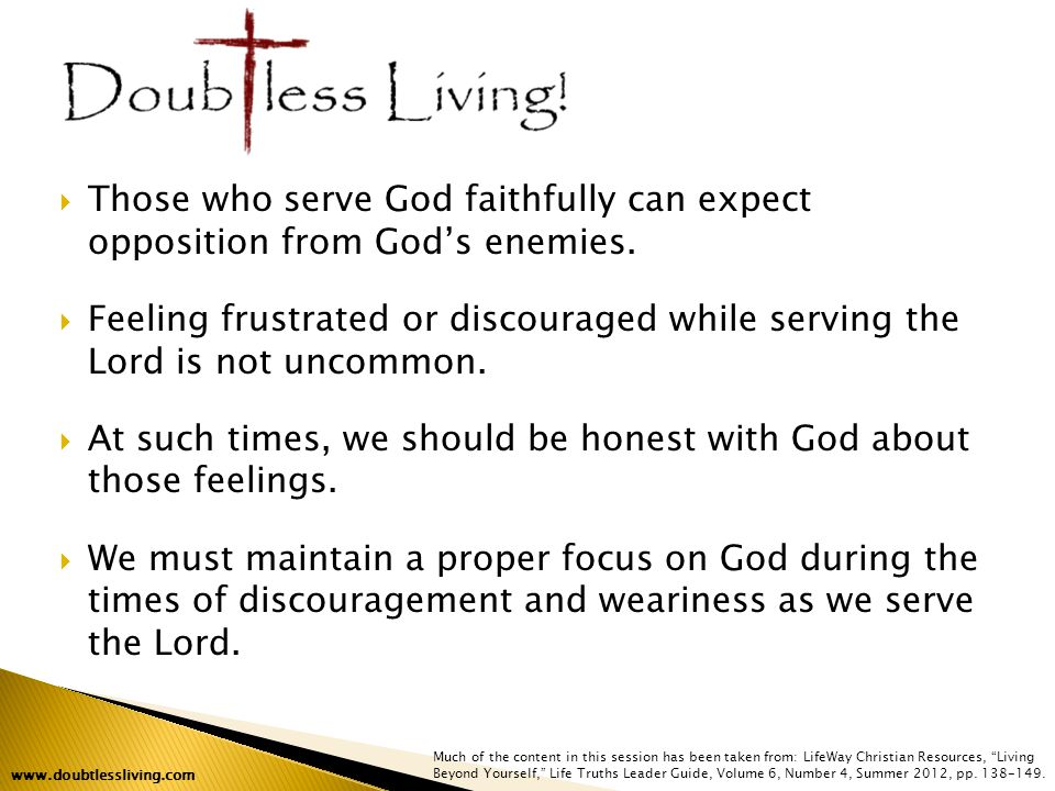Much of the content in this session has been taken from: LifeWay Christian Resources, Living Beyond Yourself, Life Truths Leader Guide, Volume 6, Number 4, Summer 2012, pp.