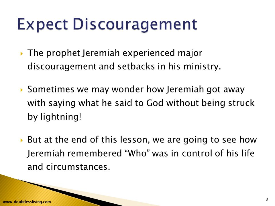  The prophet Jeremiah experienced major discouragement and setbacks in his ministry.