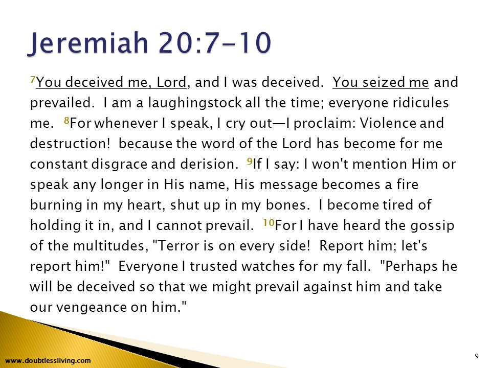 7 You deceived me, Lord, and I was deceived.You seized me and prevailed.