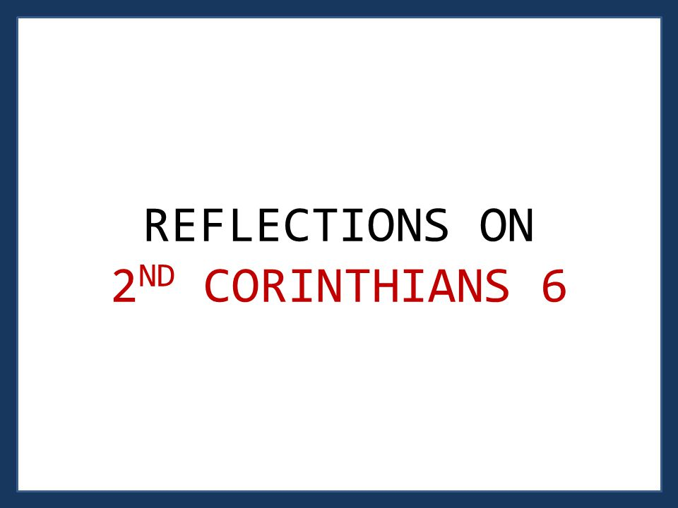 REFLECTIONS ON 2 ND CORINTHIANS 6