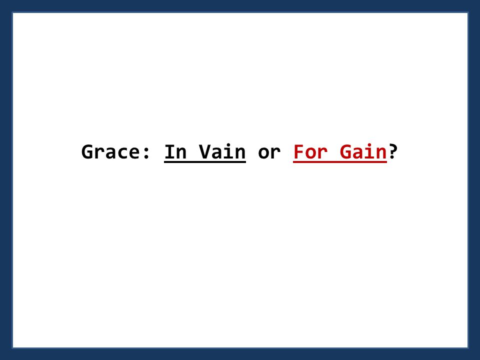 Grace: In Vain or For Gain?