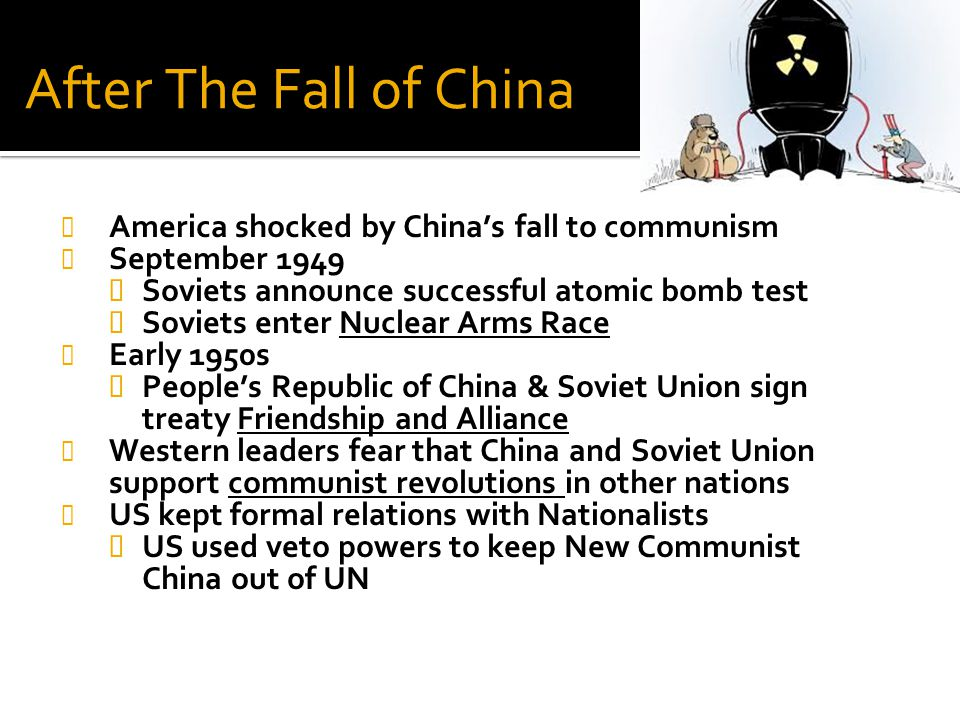 After The Fall of China America shocked by China's fall to communism September 1949  Soviets announce successful atomic bomb test  Soviets enter Nuc