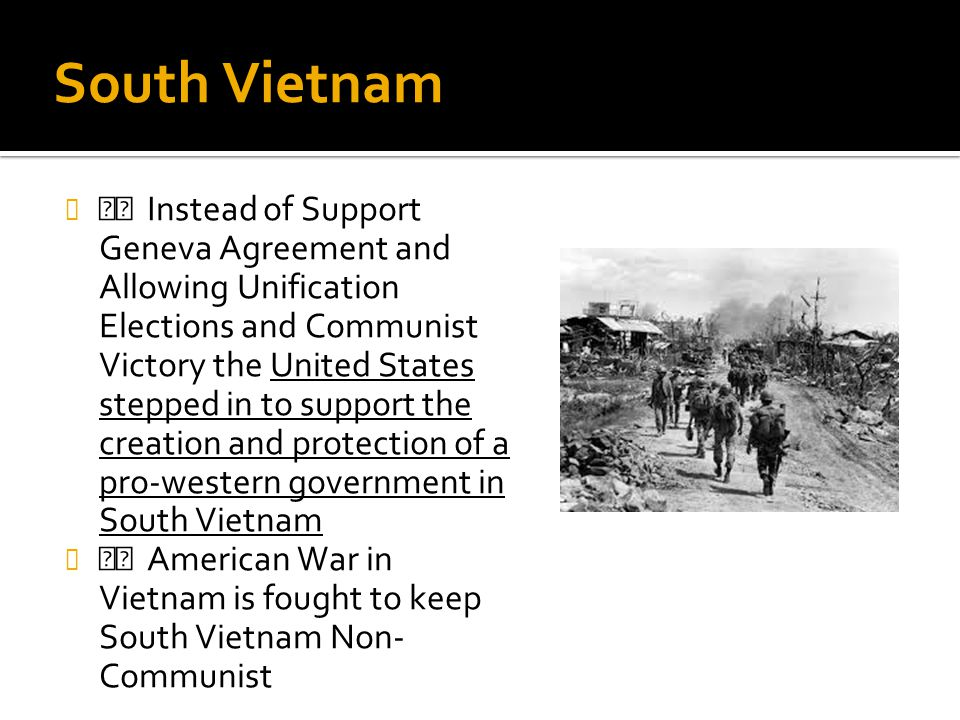 South Vietnam Instead of Support Geneva Agreement and Allowing Unification Elections and Communist Victory the United States stepped in to support the
