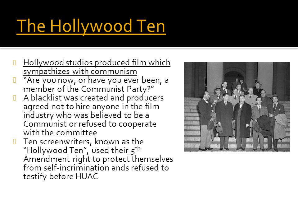 "The Hollywood Ten Hollywood studios produced film which sympathizes with communism ""Are you now, or have you ever been, a member of the Communist Part"