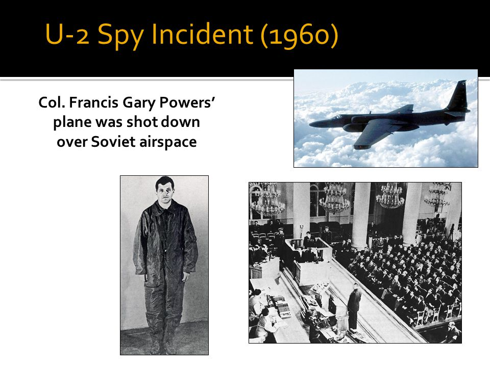 U-2 Spy Incident (1960) Col. Francis Gary Powers' plane was shot down over Soviet airspace