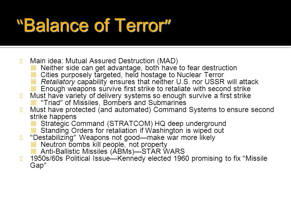 """Balance of Terror"" Main idea: Mutual Assured Destruction (MAD)  Neither side can get advantage, both have to fear destruction  Cities purposely tar"