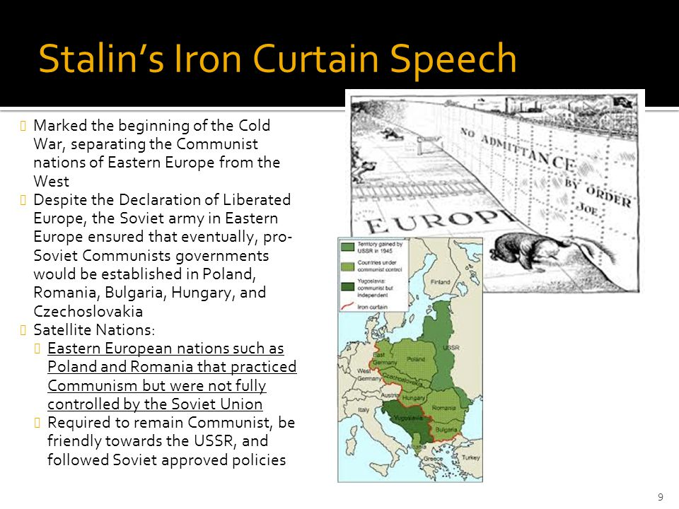 Stalin's Iron Curtain Speech Marked the beginning of the Cold War, separating the Communist nations of Eastern Europe from the West Despite the Declar