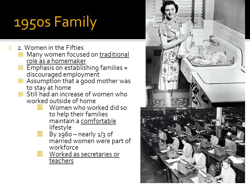 1950s Family 2. Women in the Fifties  Many women focused on traditional role as a homemaker  Emphasis on establishing families = discouraged employm
